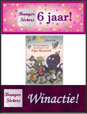 21. Banger Sisters 6 jaar! Win De knotsgekke avonturen van Opa Smoezel van Erhard Dietl!