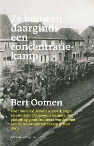 Ze bouwen daarginds een concentratiekamp – Bert Oomen