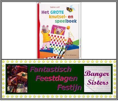 11. Fantastisch Feestdagen Festijn- Win Het grote knutsel- en speelboek van Sabine Lohf!