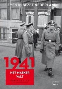 Leven in bezet Nederland – 1941 Het masker valt – Robin te Slaa